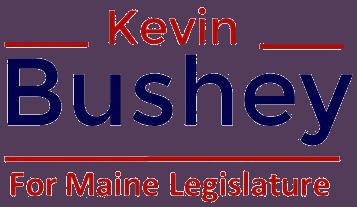 Kevin Bushey for Maine Legislature